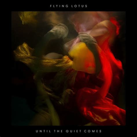 Flying Lotus: Until The Quiet Comes [Full LP Stream